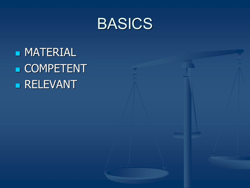 BASICS MATERIAL MATERIAL COMPETENT COMPETENT RELEVANT RELEVANT