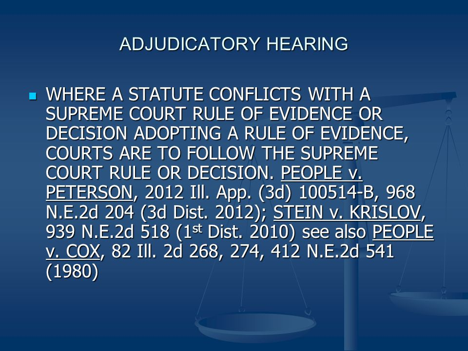 ADJUDICATORY HEARING WHERE A STATUTE CONFLICTS WITH A SUPREME COURT RULE OF EVIDENCE OR DECISION ADOPTING A RULE OF EVIDENCE, COURTS ARE TO FOLLOW THE SUPREME COURT RULE OR DECISION.
