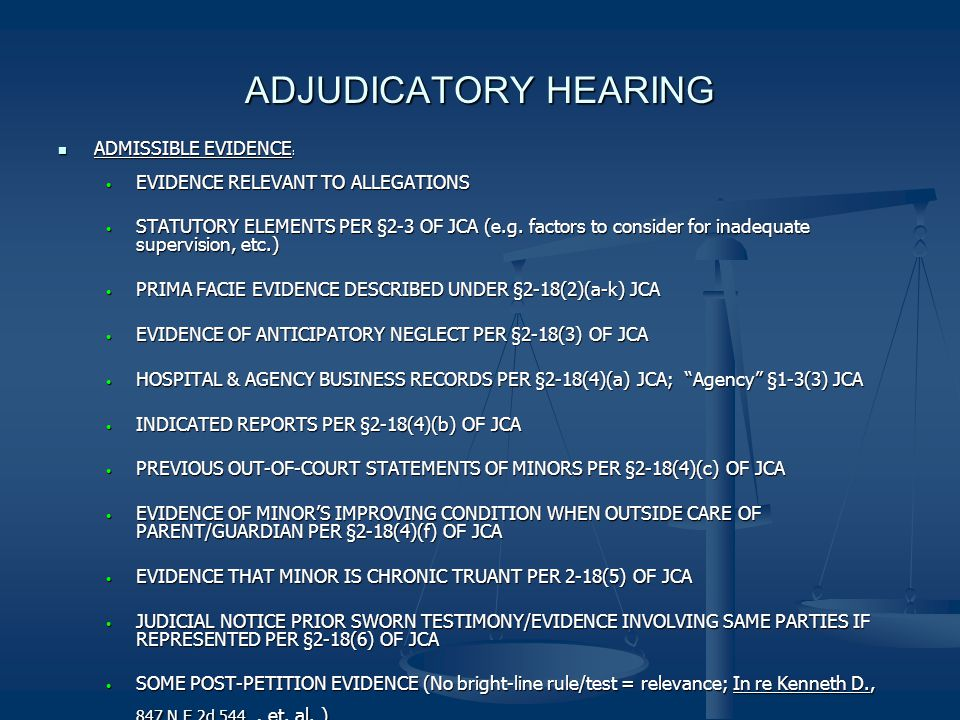 ADJUDICATORY HEARING ADMISSIBLE EVIDENCE : ADMISSIBLE EVIDENCE : EVIDENCE RELEVANT TO ALLEGATIONS EVIDENCE RELEVANT TO ALLEGATIONS STATUTORY ELEMENTS PER §2-3 OF JCA (e.g.