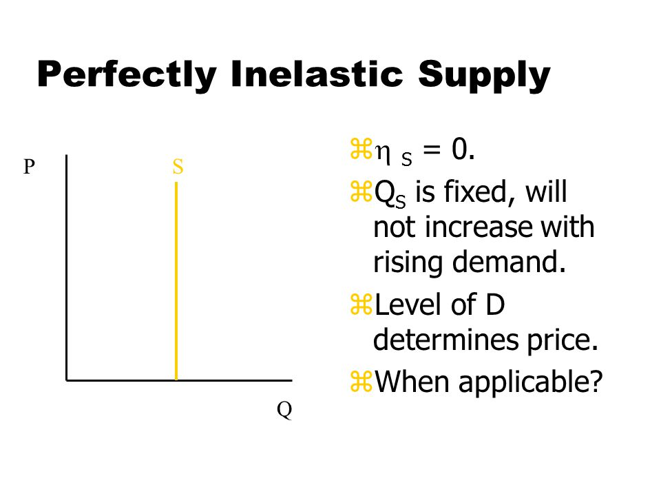 Evaluating Price Elasticity of Supply zInelastic supply: When 0 <  S < 1.