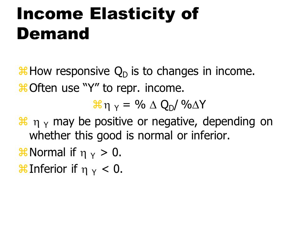 Income Elasticity of Demand zHow responsive Q D is to changes in income.