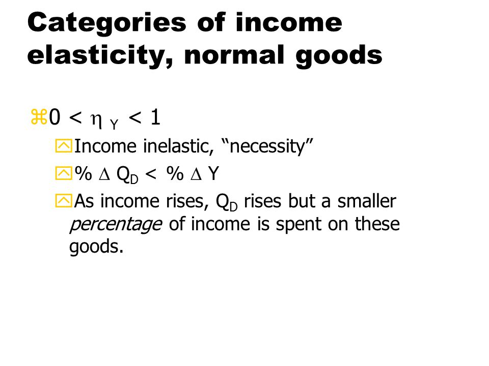 What determines income elasticity zHow basic the item is. zWhat the current level of income is.