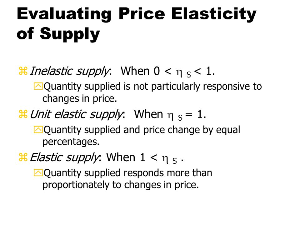 Price Elasticity of Supply zHow responsive Q S is to a change in price.