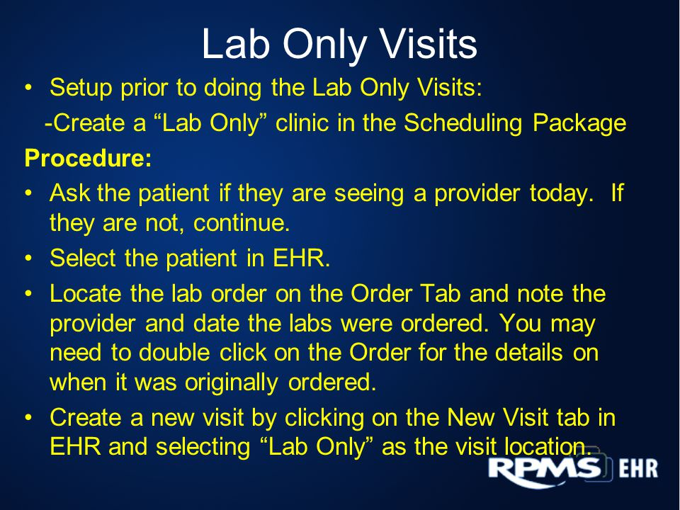 "Lab Only Visits Setup prior to doing the Lab Only Visits: -Create a ""Lab Only"" clinic in the Scheduling Package Procedure: Ask the patient if they are"