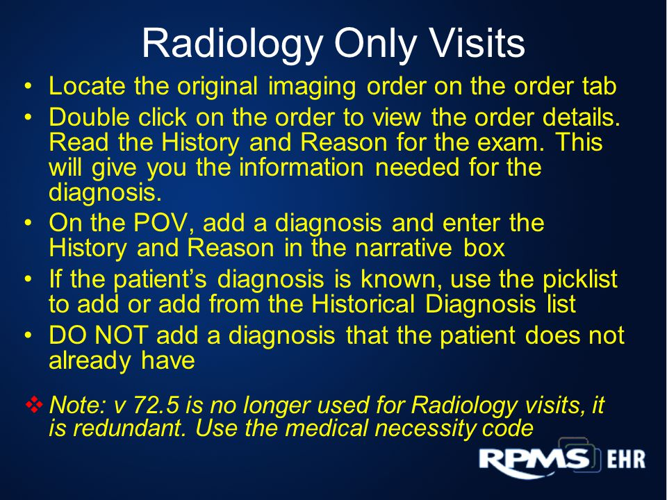 Radiology Only Visits Locate the original imaging order on the order tab Double click on the order to view the order details. Read the History and Rea