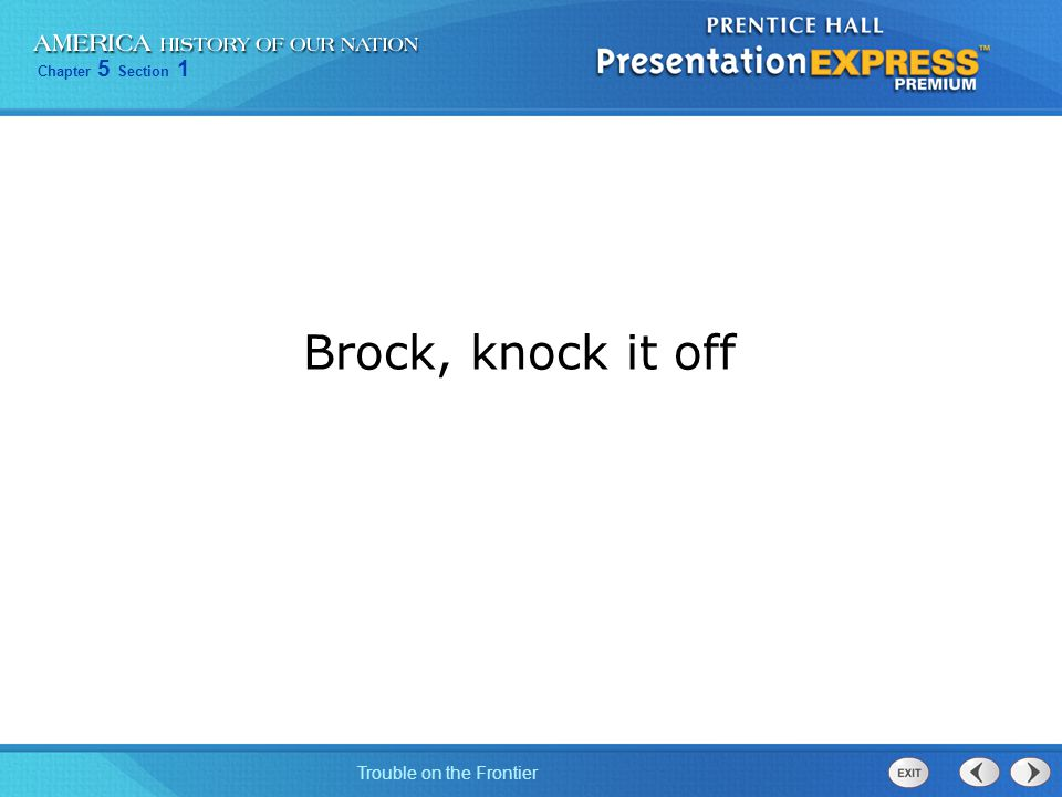 Chapter 5 Section 1 Trouble on the Frontier Brock, knock it off