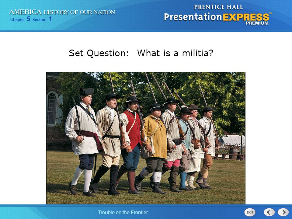 Chapter 5 Section 1 Trouble on the Frontier Set Question: What is a militia?