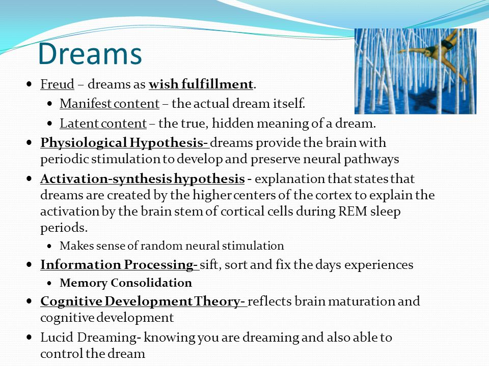 Dreams Freud – dreams as wish fulfillment. Manifest content – the actual dream itself. Latent content – the true, hidden meaning of a dream. Physiolog