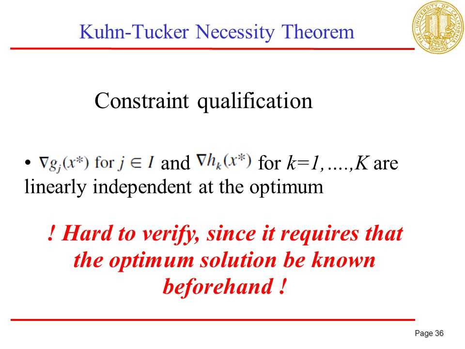 Page 36 Page 36 Kuhn-Tucker Necessity Theorem Let f, g, and h be differentiable functions x* be a feasible solution to the NLP problem.