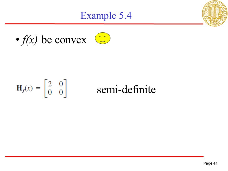 Page 45 Page 45 Example 5.4 f(x) be convex the inequality constraints g j (x) for j=1,…,J be all concave function v g 1 (x) linear, hence both convex and concave negative definite