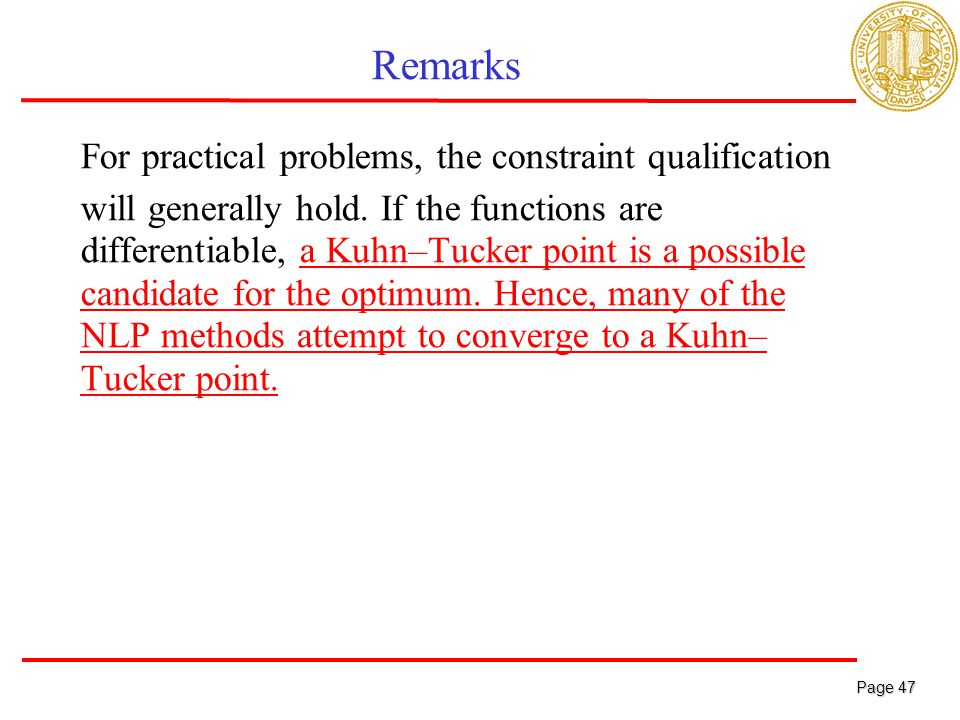 Page 47 Page 47 Remarks For practical problems, the constraint qualification will generally hold.