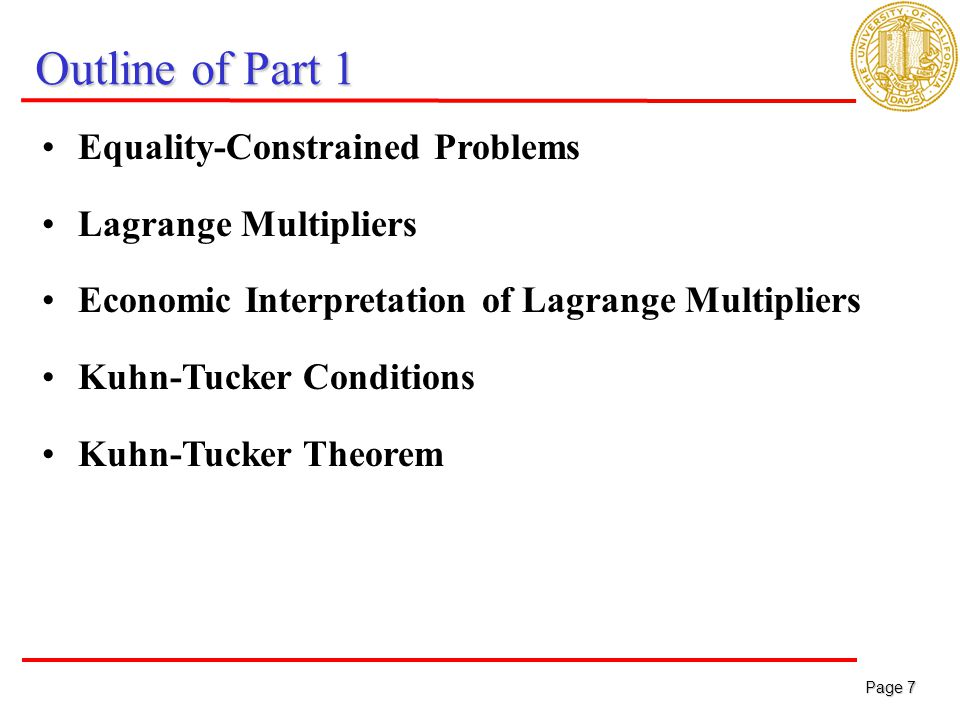 Page 7 Page 7 Outline of Part 1 Equality-Constrained Problems Lagrange Multipliers Economic Interpretation of Lagrange Multipliers Kuhn-Tucker Conditions Kuhn-Tucker Theorem