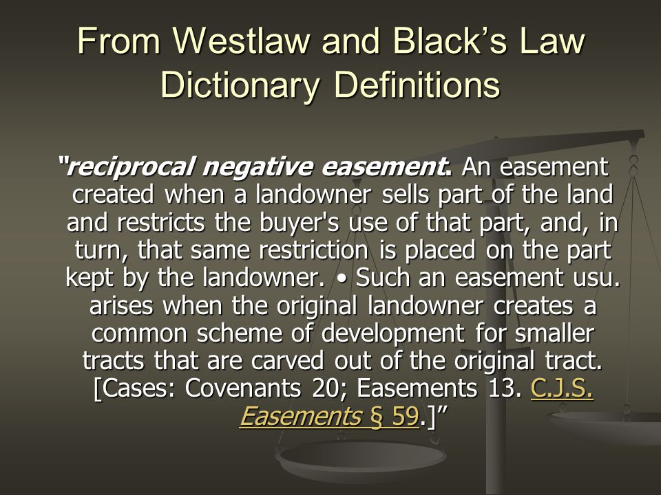 From Westlaw and Black's Law Dictionary Definitions reciprocal negative easement.