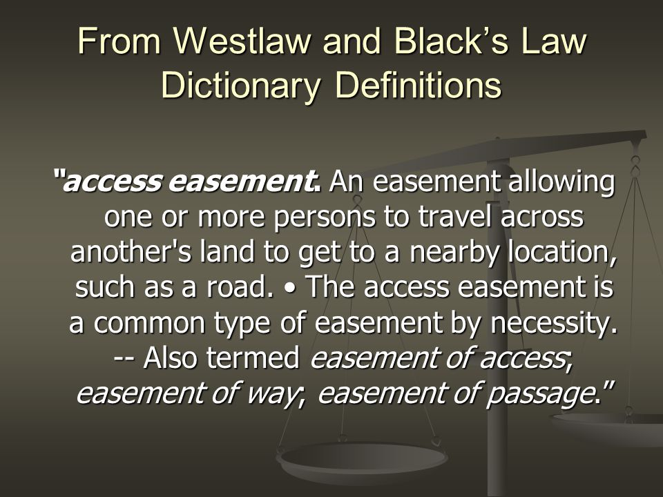 "From Westlaw and Black's Law Dictionary Definitions ""access easement. An easement allowing one or more persons to travel across another's land to get"