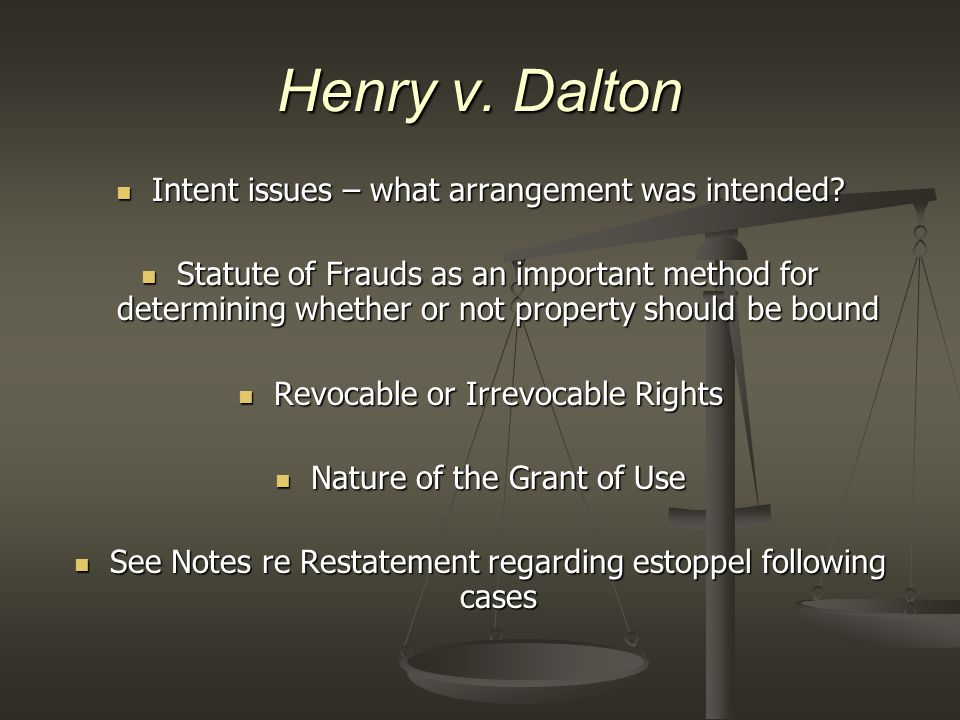 Henry v. Dalton Intent issues – what arrangement was intended? Intent issues – what arrangement was intended? Statute of Frauds as an important method