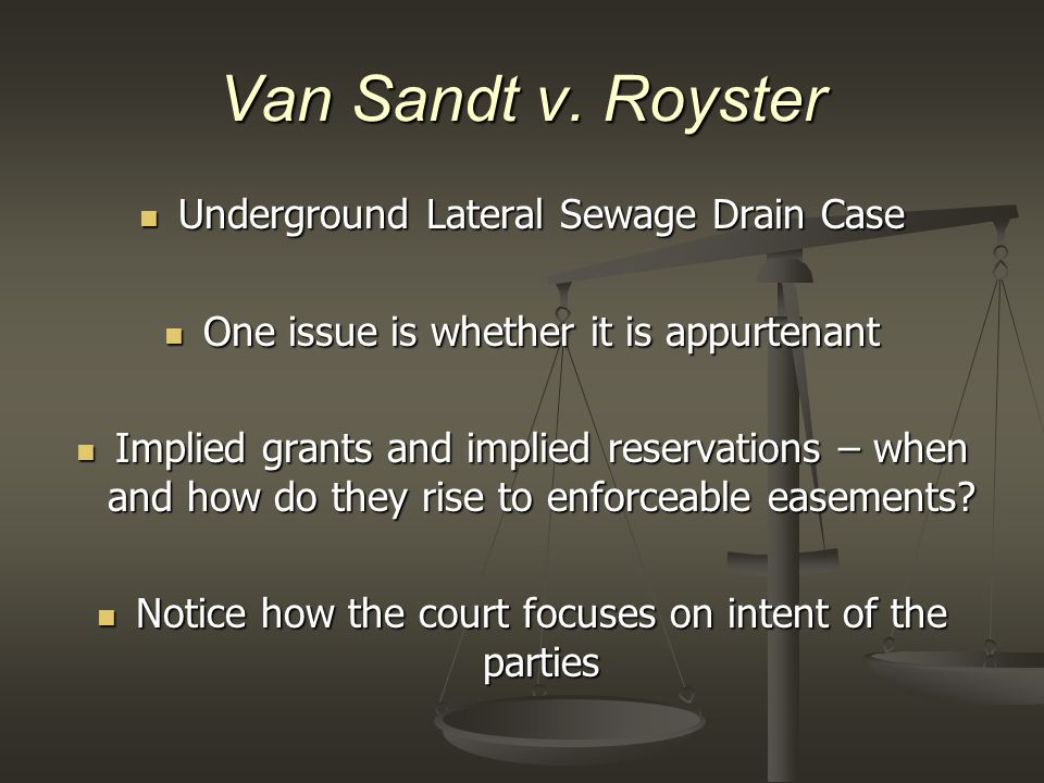Van Sandt v. Royster Underground Lateral Sewage Drain Case Underground Lateral Sewage Drain Case One issue is whether it is appurtenant One issue is w