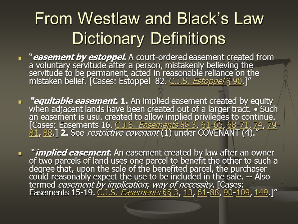 "From Westlaw and Black's Law Dictionary Definitions ""easement by estoppel. A court-ordered easement created from a voluntary servitude after a person,"