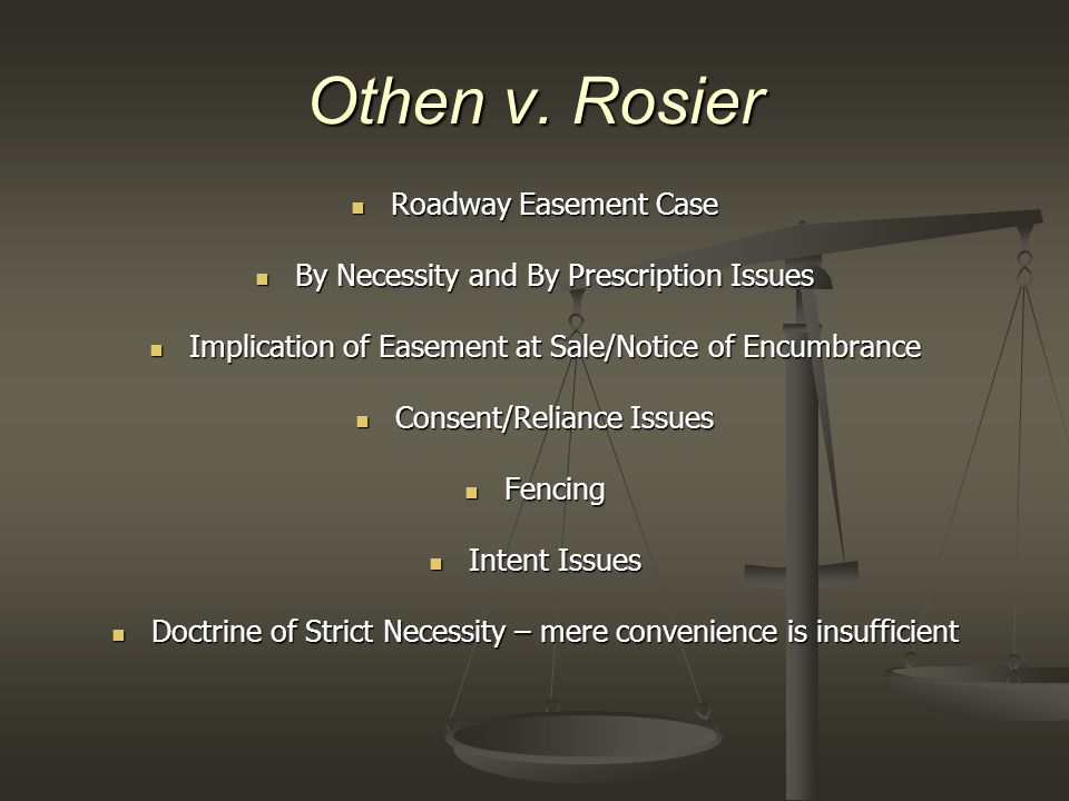 Othen v. Rosier Roadway Easement Case Roadway Easement Case By Necessity and By Prescription Issues By Necessity and By Prescription Issues Implicatio