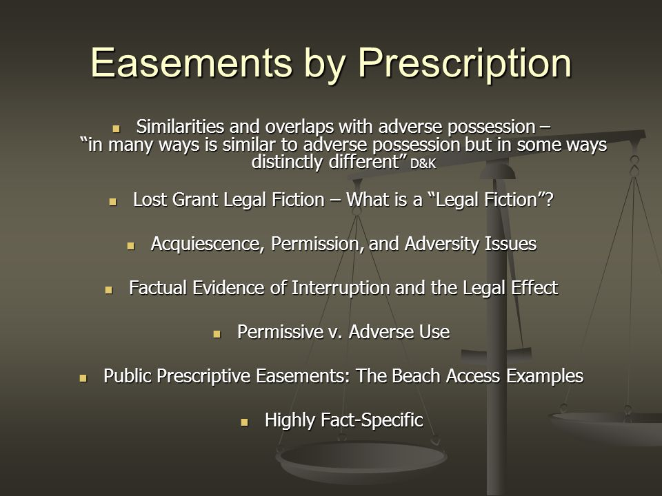 Easements by Prescription Similarities and overlaps with adverse possession – in many ways is similar to adverse possession but in some ways distinctly different D&K Similarities and overlaps with adverse possession – in many ways is similar to adverse possession but in some ways distinctly different D&K Lost Grant Legal Fiction – What is a Legal Fiction .