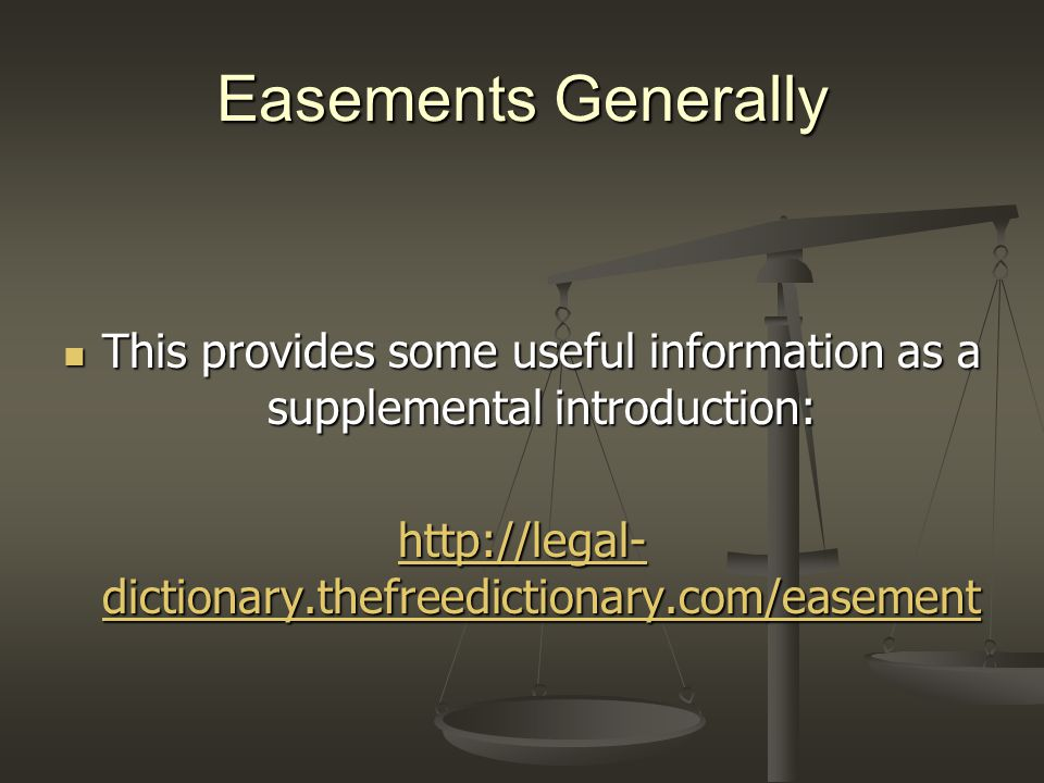 Easements Generally This provides some useful information as a supplemental introduction: This provides some useful information as a supplemental introduction: http://legal- dictionary.thefreedictionary.com/easement http://legal- dictionary.thefreedictionary.com/easement