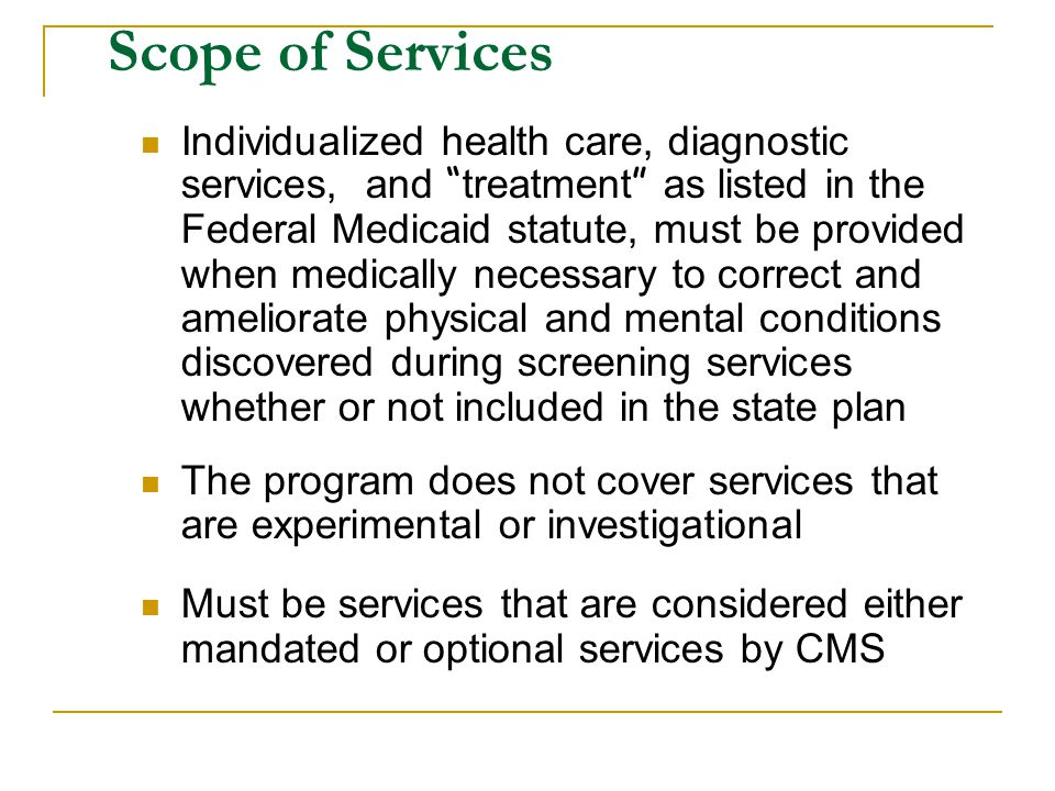 "Scope of Services Individualized health care, diagnostic services, and "" treatment "" as listed in the Federal Medicaid statute, must be provided when"