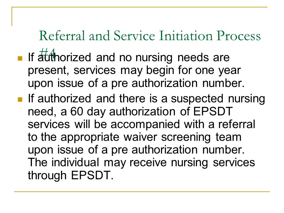 Referral and Service Initiation Process #4 If authorized and no nursing needs are present, services may begin for one year upon issue of a pre authori