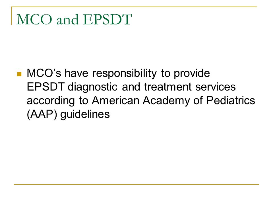 EPSDT Approval Criteria and Children's Services in Medicaid All requests for children's medical services should be considered using EPSDT criteria for medical necessity Does the service correct, ameliorate or maintain the health or mental health condition of the child.