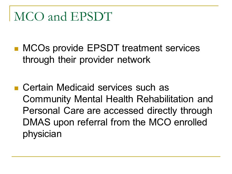 EPSDT and Durable Medical Equipment DME covers many services under the Medicaid program Wheelchairs, Communication Devices, Incontinence supplies, Special medical formulas, Patient lifts, Bathing equipment