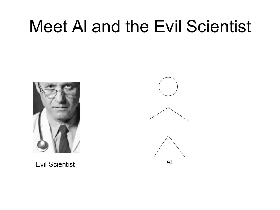 Meet Al and the Evil Scientist Evil Scientist Al