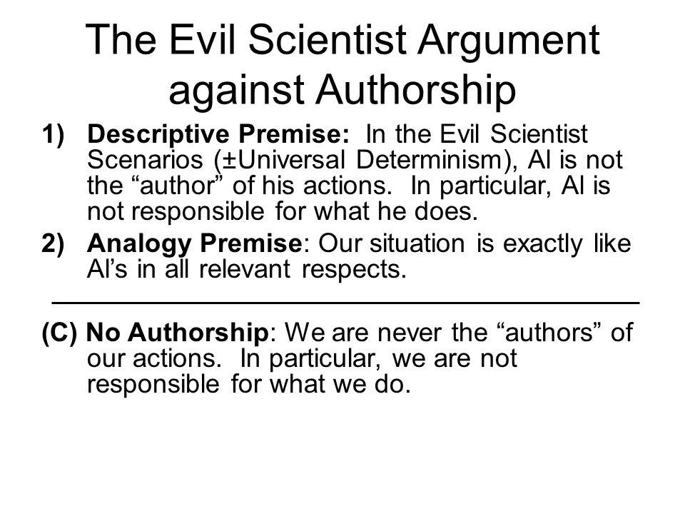 "The Evil Scientist Argument against Authorship 1)Descriptive Premise: In the Evil Scientist Scenarios (±Universal Determinism), Al is not the ""author"""