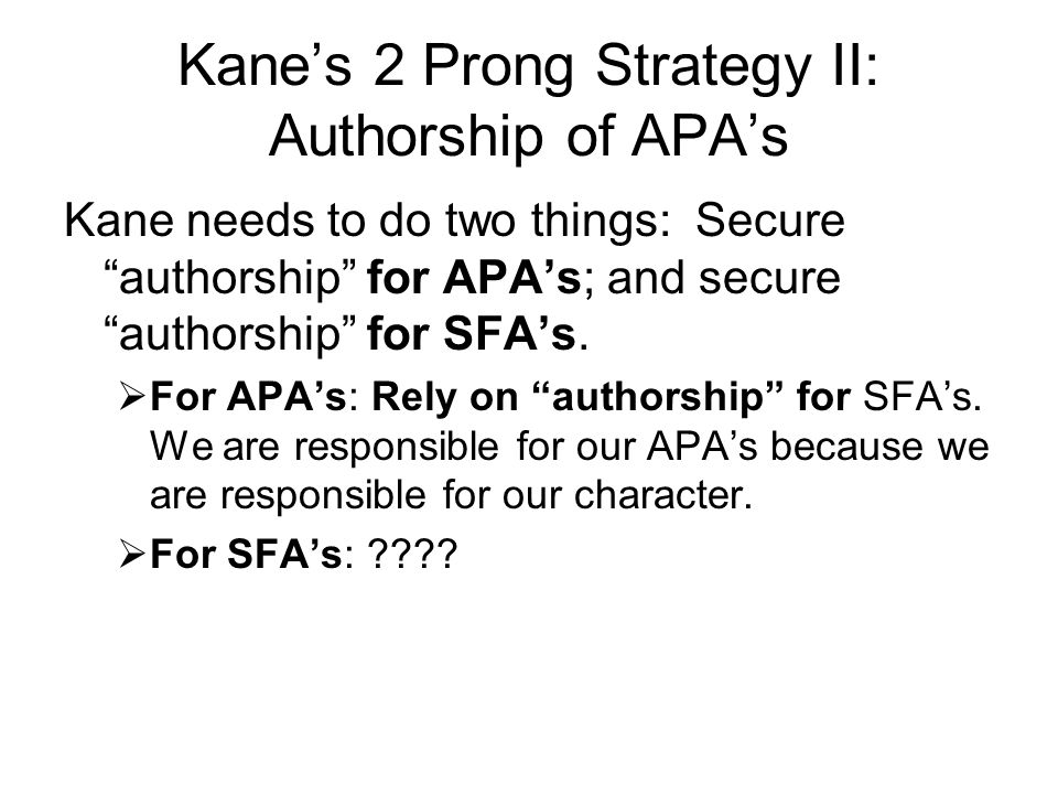 """Kane's 2 Prong Strategy II: Authorship of APA's Kane needs to do two things: Secure """"authorship"""" for APA's; and secure """"authorship"""" for SFA's.  For A"""
