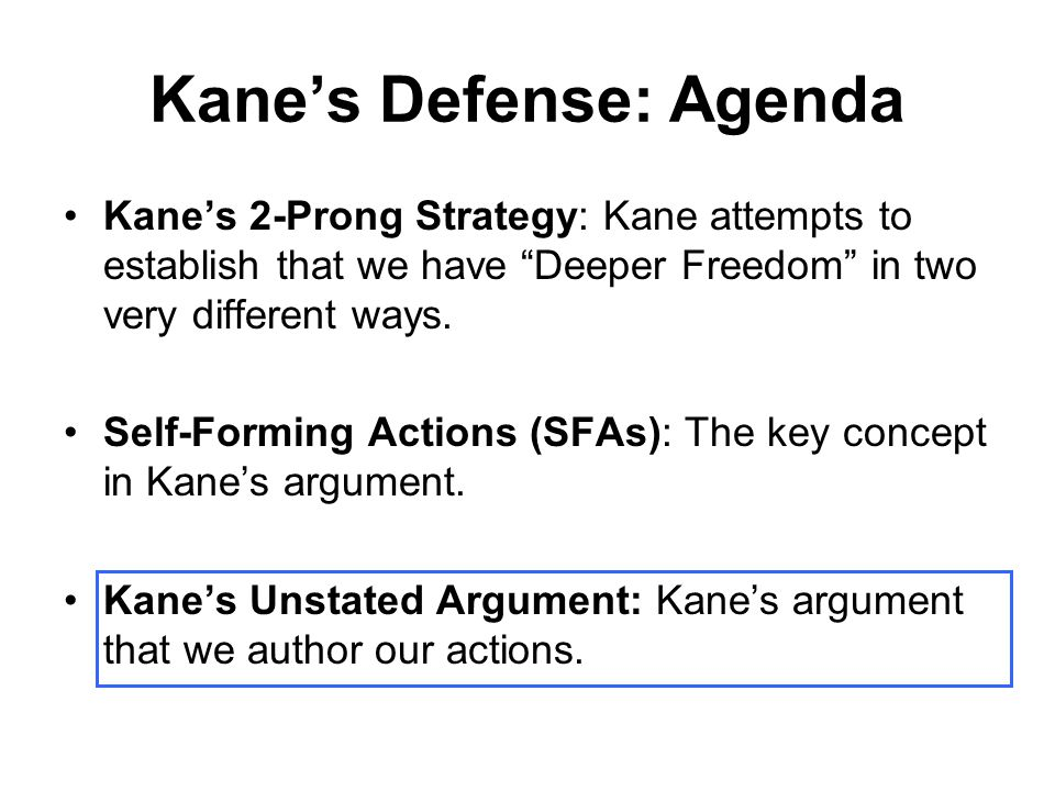"""Kane's Defense: Agenda Kane's 2-Prong Strategy: Kane attempts to establish that we have """"Deeper Freedom"""" in two very different ways. Self-Forming Acti"""