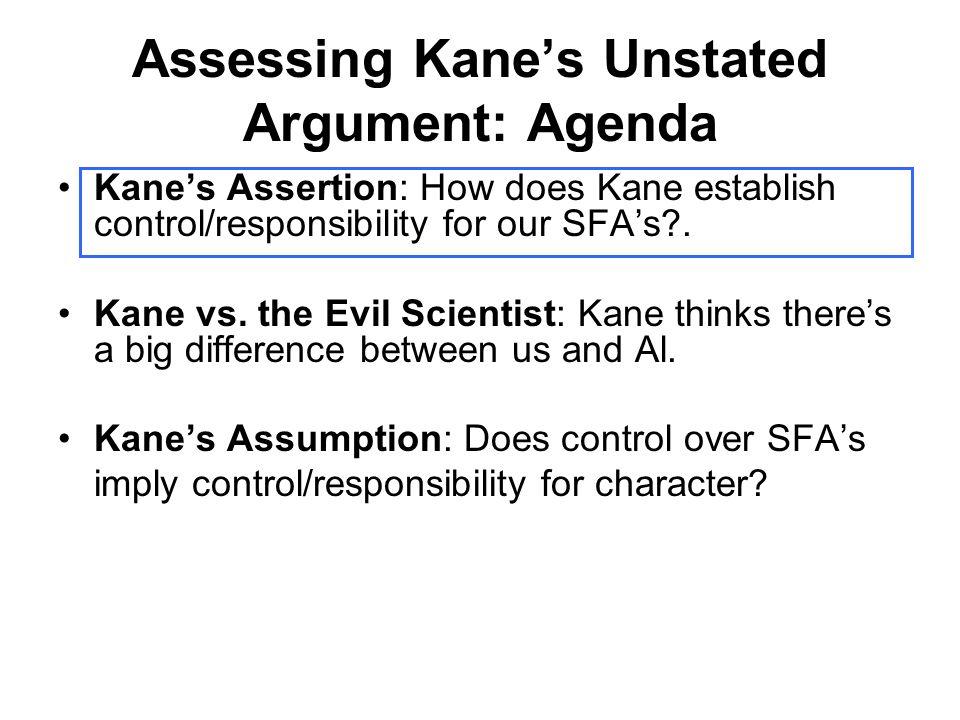 Assessing Kane's Unstated Argument: Agenda Kane's Assertion: How does Kane establish control/responsibility for our SFA's?. Kane vs. the Evil Scientis
