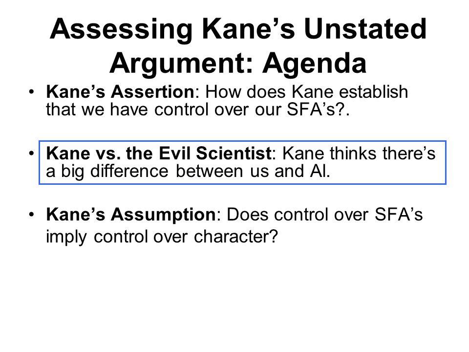 Assessing Kane's Unstated Argument: Agenda Kane's Assertion: How does Kane establish that we have control over our SFA's?. Kane vs. the Evil Scientist
