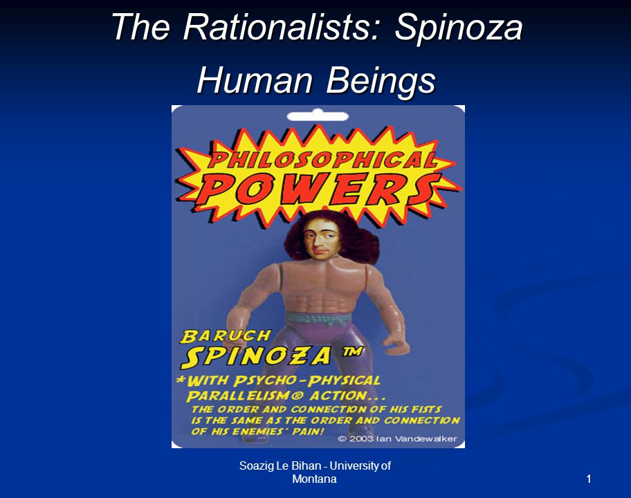 1 The Rationalists: Spinoza Human Beings Soazig Le Bihan - University of Montana