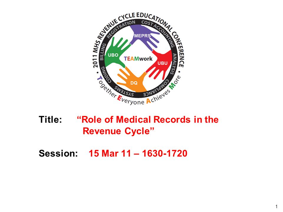 """2010 UBO/UBU Conference 1 Title: """"Role of Medical Records in the Revenue Cycle"""" Session: 15 Mar 11 – 1630-1720"""