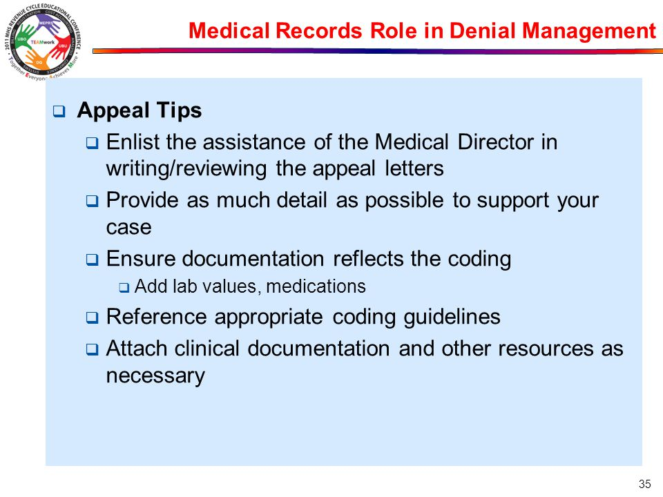 Medical Records Role in Denial Management  Appeal Tips  Enlist the assistance of the Medical Director in writing/reviewing the appeal letters  Prov
