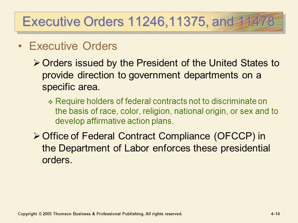 Copyright © 2005 Thomson Business & Professional Publishing. All rights reserved.4–14 Executive Orders 11246,11375, and 11478 Executive Orders  Order