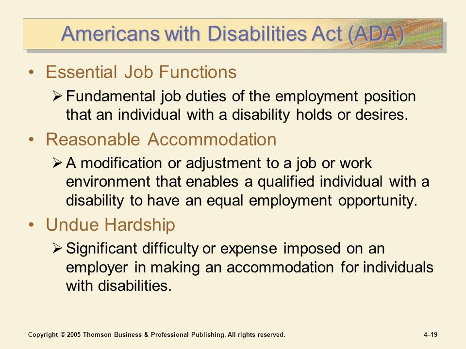 Copyright © 2005 Thomson Business & Professional Publishing. All rights reserved.4–19 Americans with Disabilities Act (ADA) Essential Job Functions 