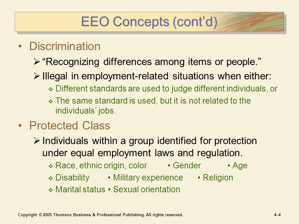 "Copyright © 2005 Thomson Business & Professional Publishing. All rights reserved.4–44–4 EEO Concepts (cont'd) Discrimination  ""Recognizing difference"