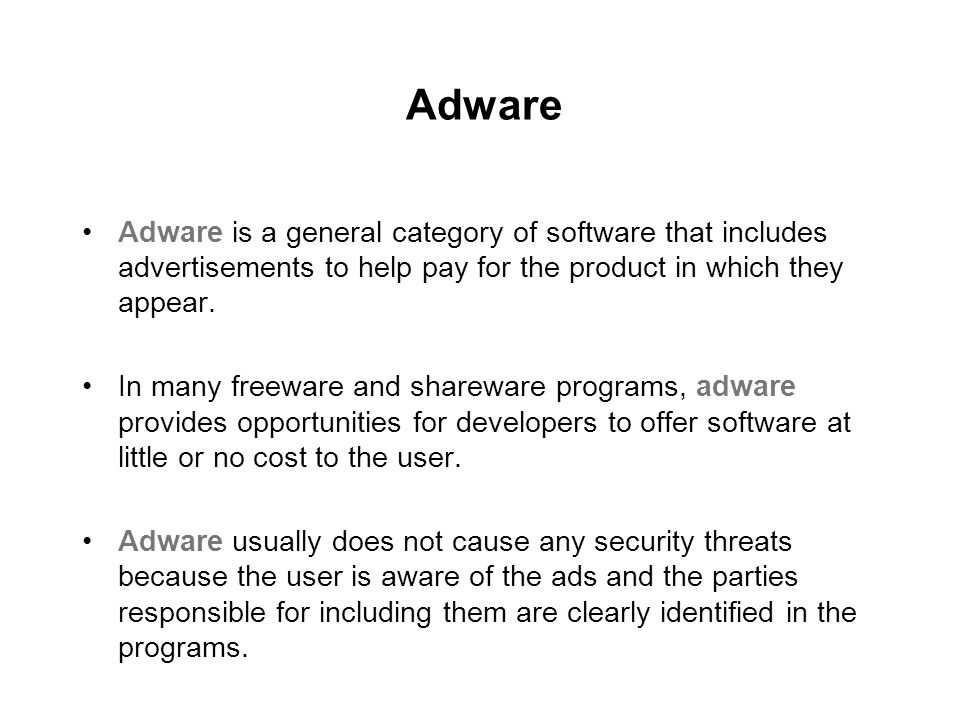 Adware Adware is a general category of software that includes advertisements to help pay for the product in which they appear. In many freeware and sh