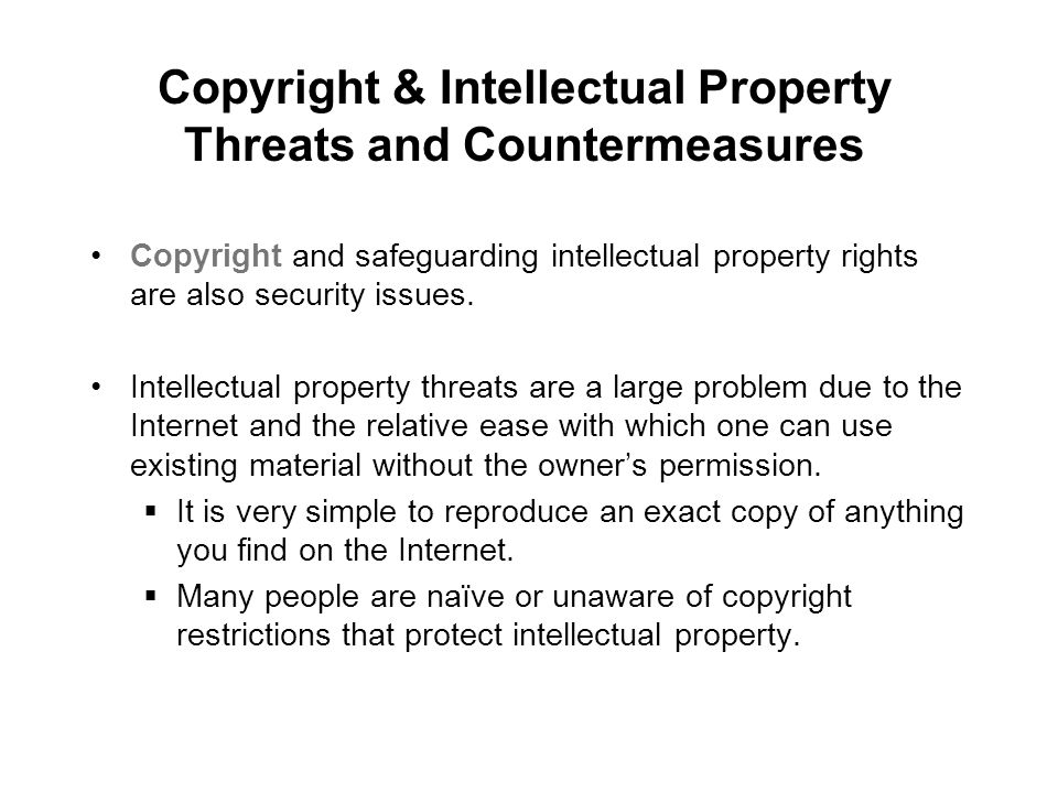 Copyright & Intellectual Property Threats and Countermeasures Copyright and safeguarding intellectual property rights are also security issues. Intell