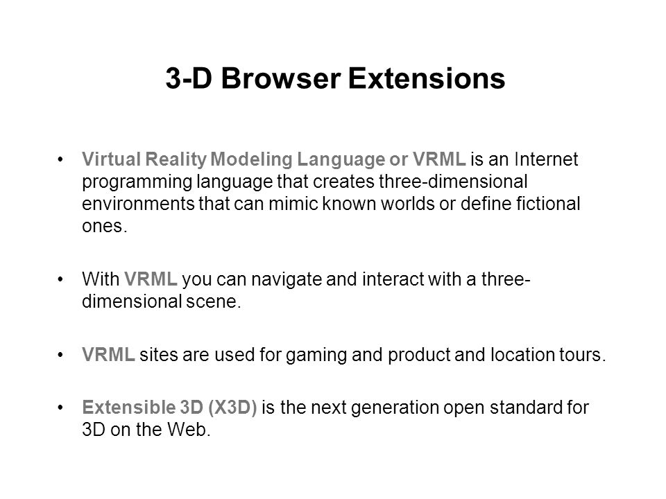 3-D Browser Extensions Virtual Reality Modeling Language or VRML is an Internet programming language that creates three-dimensional environments that