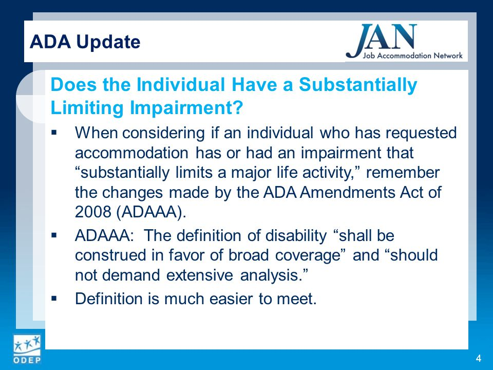 When it enacted the ADAAA, Congress made 4 changes to substantially limited in a major life activity :  Need not prevent, or significantly or severely restrict, a major life activity  Major life activities include major bodily functions  Ameliorative effects of mitigating measures not considered  Impairments that are episodic or in remission are substantially limiting if they would be when active ADA Update 5