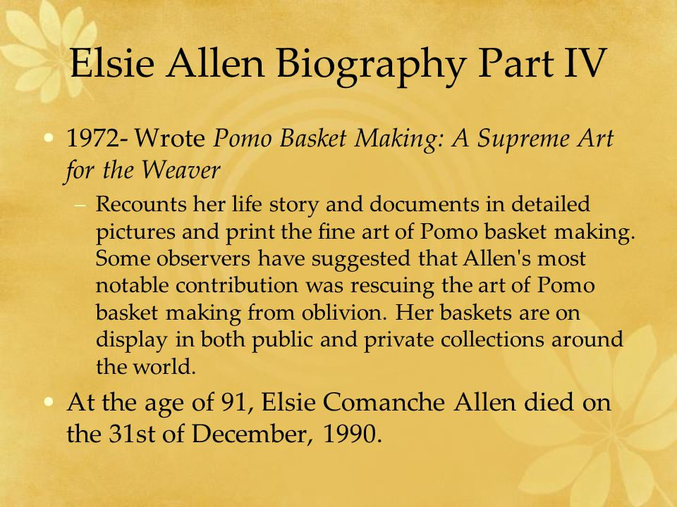 Elsie Allen Biography Part IV 1972- Wrote Pomo Basket Making: A Supreme Art for the Weaver –Recounts her life story and documents in detailed pictures and print the fine art of Pomo basket making.