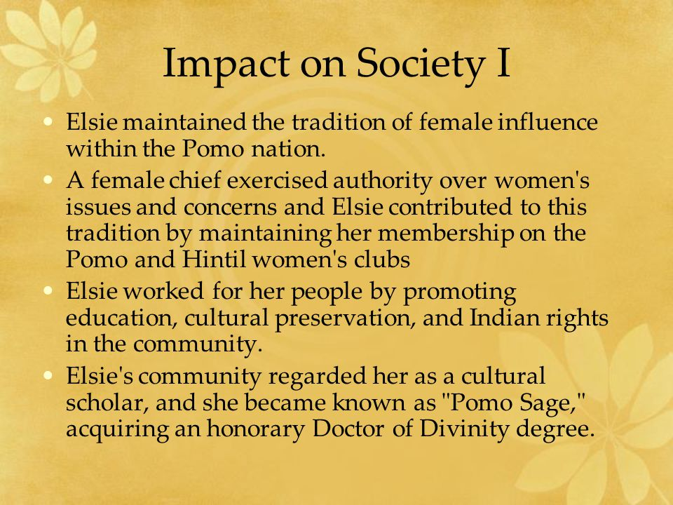 Impact on Society I Elsie maintained the tradition of female influence within the Pomo nation.