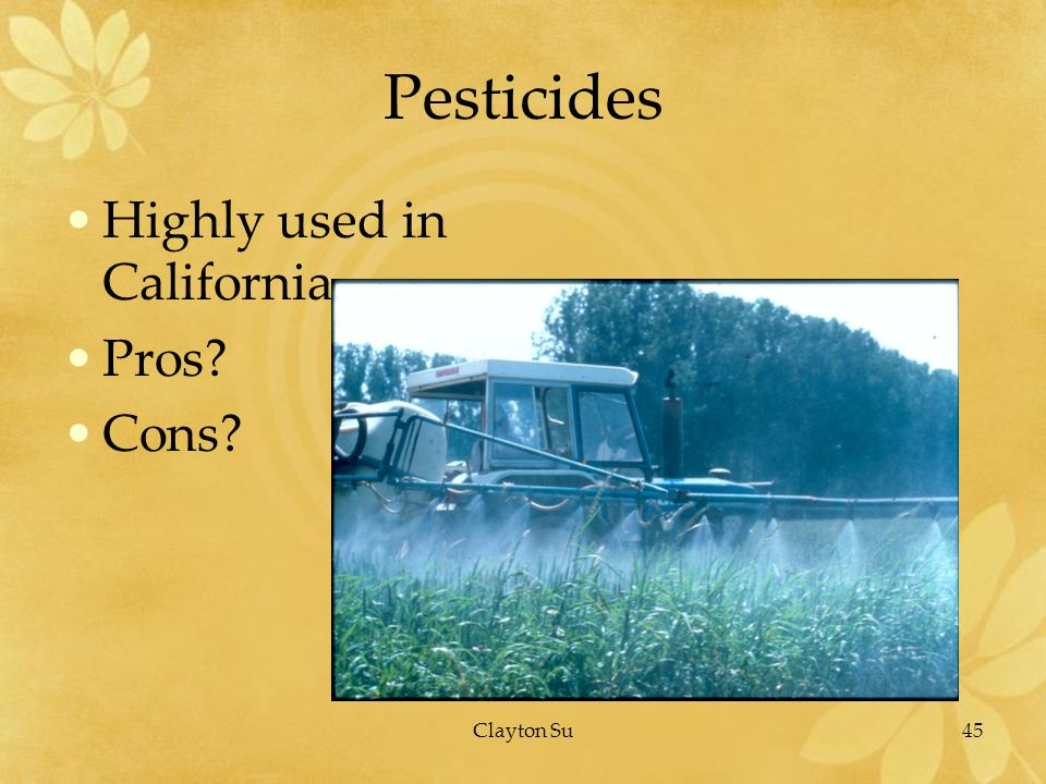 45Clayton Su Pesticides Highly used in California Pros Cons