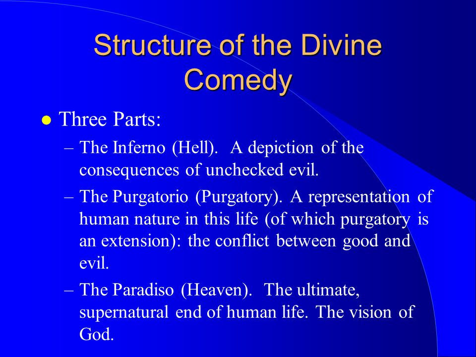 Structure of the Divine Comedy Three Parts: –The Inferno (Hell).
