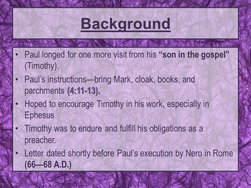 "Paul longed for one more visit from his ""son in the gospel"" (Timothy). (4:11-13). Paul's instructions—bring Mark, cloak, books, and parchments (4:11-1"