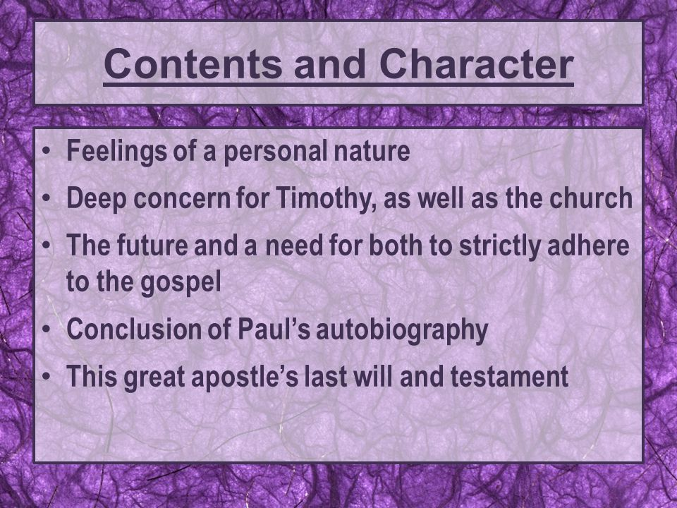 Feelings of a personal nature Deep concern for Timothy, as well as the church The future and a need for both to strictly adhere to the gospel Conclusi